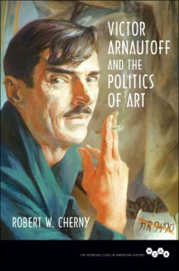 Victor Arnautoff and the Politics of Art (Working Class in American History) - Robert W. Cherny