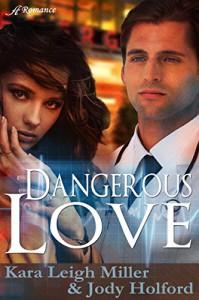 Dangerous Love - Kara Leigh Miller, Jody Holford