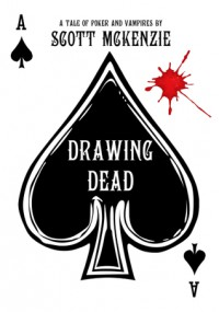 Drawing Dead: A Tale of Poker and Vampires - Scott  McKenzie