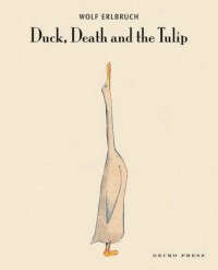 Duck, Death and the Tulip - Wolf Erlbruch, Wolf Erlbruch, Penelope Todd, Catherine Chidgey
