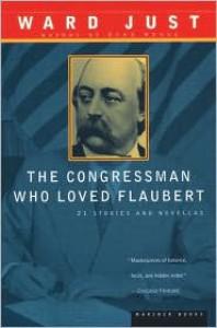 The Congressman Who Loved Flaubert: 21 Stories and Novellas - Ward Just