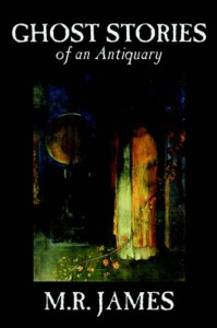 Ghost Stories of an Antiquary - Montague Rhodes James