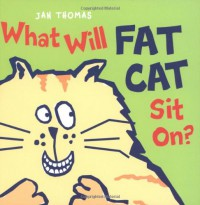 What Will Fat Cat Sit On? - Jan Thomas