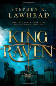 King Raven: The Complete Trilogy: Hood, Scarlet, and Tuck - Stephen R. Lawhead