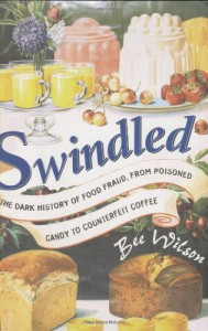 Swindled: The Dark History of Food Fraud, from Poisoned Candy to Counterfeit Coffee - Bee Wilson