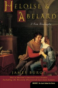 Heloise & Abelard: A New Biography - James Burge