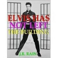 Elvis Has Not Left the Building - J.R. Rain