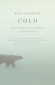 Cold: Adventures in the World's Frozen Places - Bill Streever