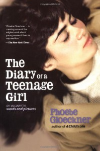 The Diary of a Teenage Girl: An Account in Words and Pictures - Phoebe Gloeckner