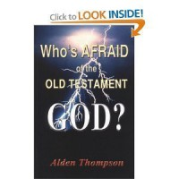 Who's Afraid of the Old Testament God? - Alden Thompson