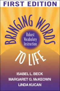 Bringing Words to Life: Robust Vocabulary Instruction - Isabel L. Beck, Margaret G. McKeown, Linda Kucan