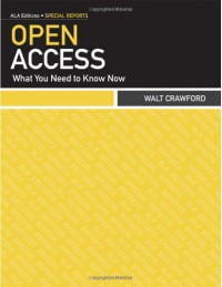 Open Access: What You Need to Know Now (ALA Editions: Special Reports) - Walt Crawford