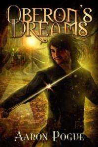 Oberon's Dreams - Aaron Pogue