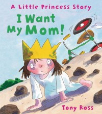 I Want My Mom! (Andersen Press Picture Books) - Tony Ross