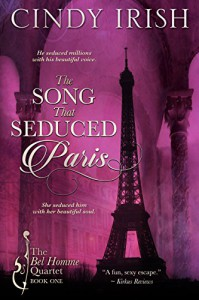 The Song That Seduced Paris (The Bel Homme Quartet Book 1) - Cindy Irish