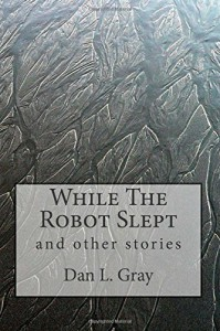 While The Robot Slept - Dan L. Gray