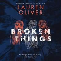 Broken Things - Lauren Oliver, Erin Spencer, Saskia Maarleveld, Sarah  Drew