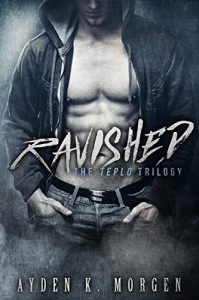 Ravished (The Teplo Trilogy Book 1) - Ayden K Morgen