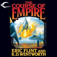 The Course of Empire - Eric Flint, K.D. Wentworth, Chris Patton