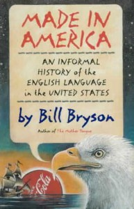 Made in America: An Informal History of the English Language in the United States - Bill Bryson