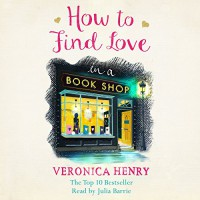 How to Find Love in a Bookshop - Veronica Henry, Julia Barrie, Orion Publishing Group