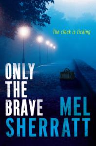 Only The Brave (A DS Allie Shenton Novel) - Mel Sherratt