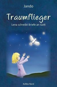 Traumflieger: Lena schreibt Briefe an Gott - Jando, Koros Nord GmbH, Antjeca