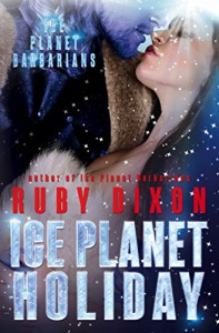 Ice Planet Holiday: A SciFi Holiday Alien Romance (Ice Planet Barbarians Book 5) - Ruby Dixon