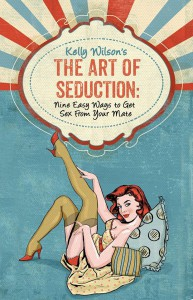 Kelly Wilson's The Art of Seduction - Kelly   Wilson
