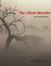 The Ghost Murder: A Jon Doyle Mystery - Atalhea Woodam