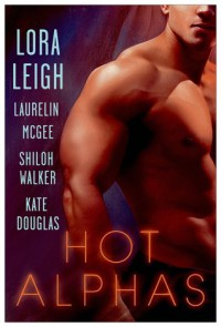 Hot Alphas - Lora Leigh, Laurelin McGee, Shiloh Walker, Kate Douglas