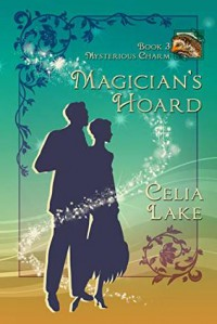 Magician's Hoard (Mysterious Charm Book 3) - Celia Lake