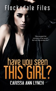 Have You Seen This Girl (Flocksdale Files Book 1) - Carissa Ann Lynch