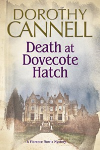 Death at Dovecote Hatch: A 1930s country house murder mystery: (A Florence Norris Mystery) - Dorothy Cannell