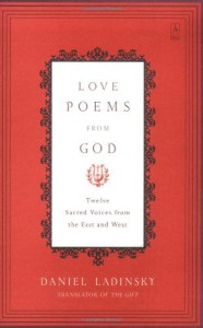 Love Poems from God: Twelve Sacred Voices from the East and West - Daniel Ladinsky