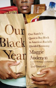 Our Black Year: One Family's Quest to Buy Black in America's Racially Divided Economy - Maggie Anderson