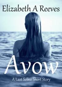 Avow (Last Selkie, #0.5) - Elizabeth A. Reeves