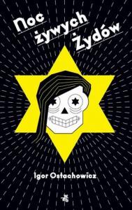 Noc żywych Żydów - Igor Ostachowicz