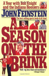 Season on the Brink: A Year with Bob Knight and the Indiana Hoosiers - John Feinstein