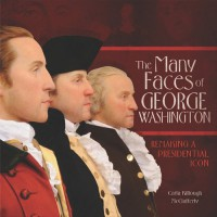The Many Faces of George Washington: Remaking a Presidential Icon - Carla Killough McClafferty