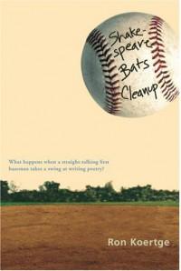 Shakespeare Bats Cleanup - Ron Koertge