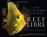 Reef Libre: CubaThe Last, Best Reefs in the World - Robert Wintner