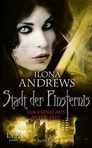 Stadt der Finsternis: Ein Feind aus alter Zeit - Ilona Andrews, Bernhard Kempen
