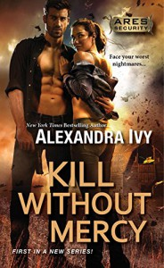 Kill Without Mercy (Ares Security Book 1) - Alexandra Ivy