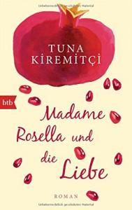 Madame Rosella und die Liebe: Roman - Tuna Kiremitci, Annette Hanisch