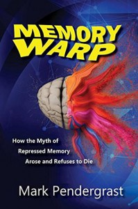 Memory Warp: How the Myth of Repressed Memory Arose and Refuses to Die - Mark Pendergrast
