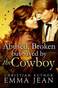 Mail Order Bride - Abused Broken But Saved By the Cowboy: A Clean Historical Western Romance (The Big Beautiful Brides of the Old West Book 1) - Emma Jean
