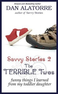 The Terrible Two's: Funny Things I Learned from My Toddler Daughter: Savvy Stories, Book 2 - Dan Alatorre, Dan Alatorre, Tim J. Gracey