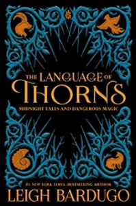 The Language of Thorns: Midnight Tales and Dangerous Magic - Sara Kipin, Leigh Bardugo