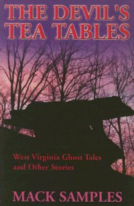 The Devil's Tea Tables: West Virginia Ghost Stories and Other Tales - MacK Samples
